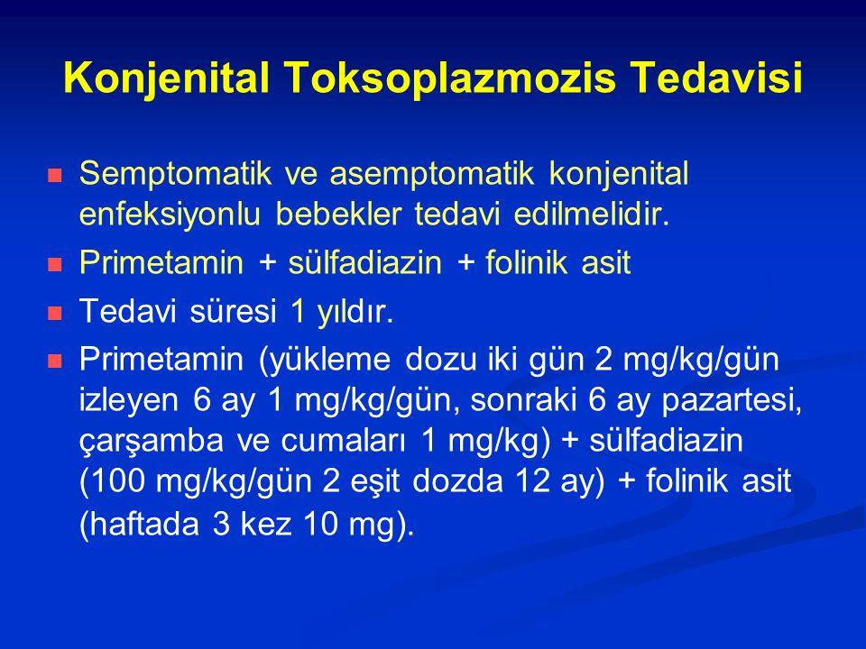 Konjenital Toksoplazmozis Tedavisi Semptomatik ve asemptomatik konjenital enfeksiyonlu bebekler tedavi edilmelidir. Primetamin + sülfadiazin + folinik