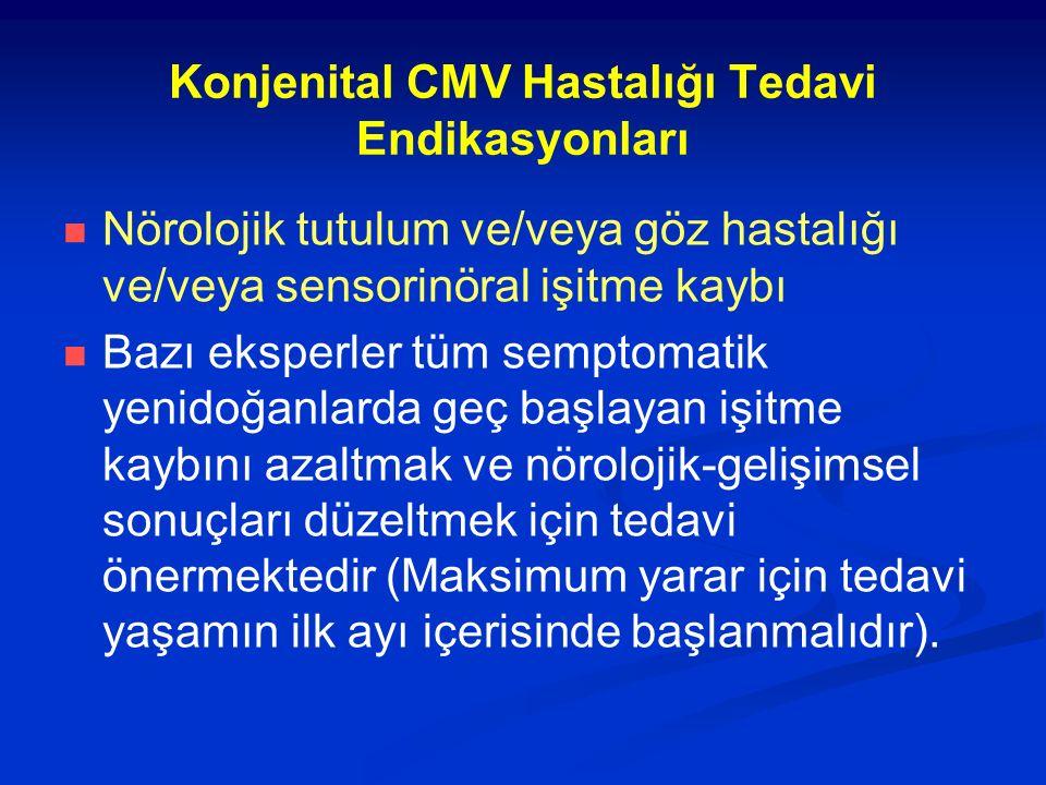 Konjenital CMV Hastalığı Tedavi Endikasyonları Nörolojik tutulum ve/veya göz hastalığı ve/veya sensorinöral işitme kaybı Bazı eksperler tüm semptomati