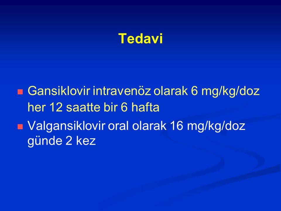 Tedavi Gansiklovir intravenöz olarak 6 mg/kg/doz her 12 saatte bir 6 hafta Valgansiklovir oral olarak 16 mg/kg/doz günde 2 kez