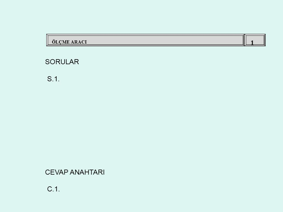 ÖLÇME ARACI 1 SORULAR S.1. CEVAP ANAHTARI C.1.