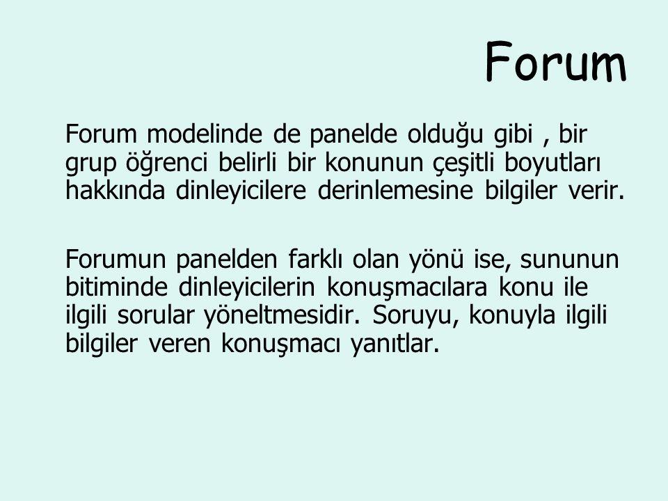 Forum Forum modelinde de panelde olduğu gibi, bir grup öğrenci belirli bir konunun çeşitli boyutları hakkında dinleyicilere derinlemesine bilgiler verir.