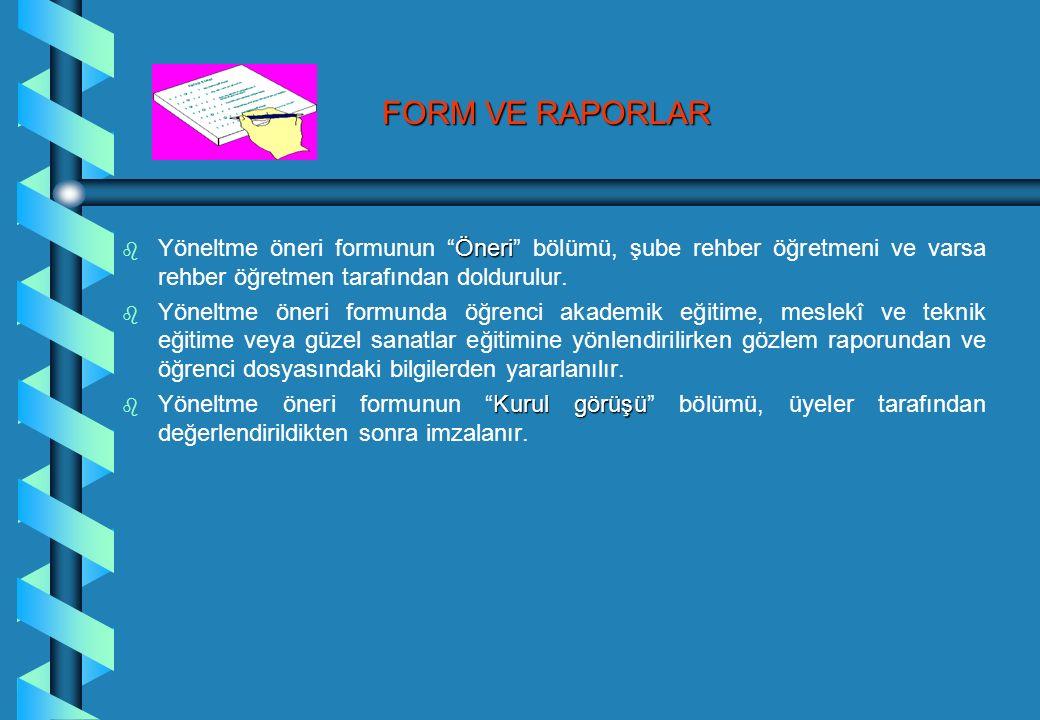FORM VE RAPORLAR b Öneri b Yöneltme öneri formunun Öneri bölümü, şube rehber öğretmeni ve varsa rehber öğretmen tarafından doldurulur.
