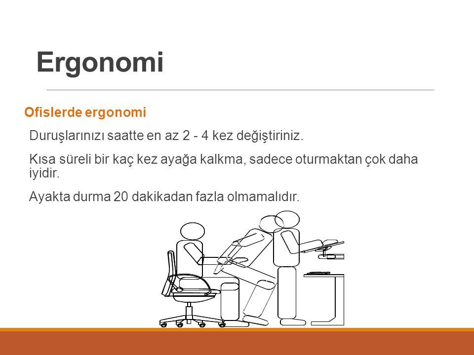 Ergonomi Ofislerde ergonomi Duruşlarınızı saatte en az 2 - 4 kez değiştiriniz.