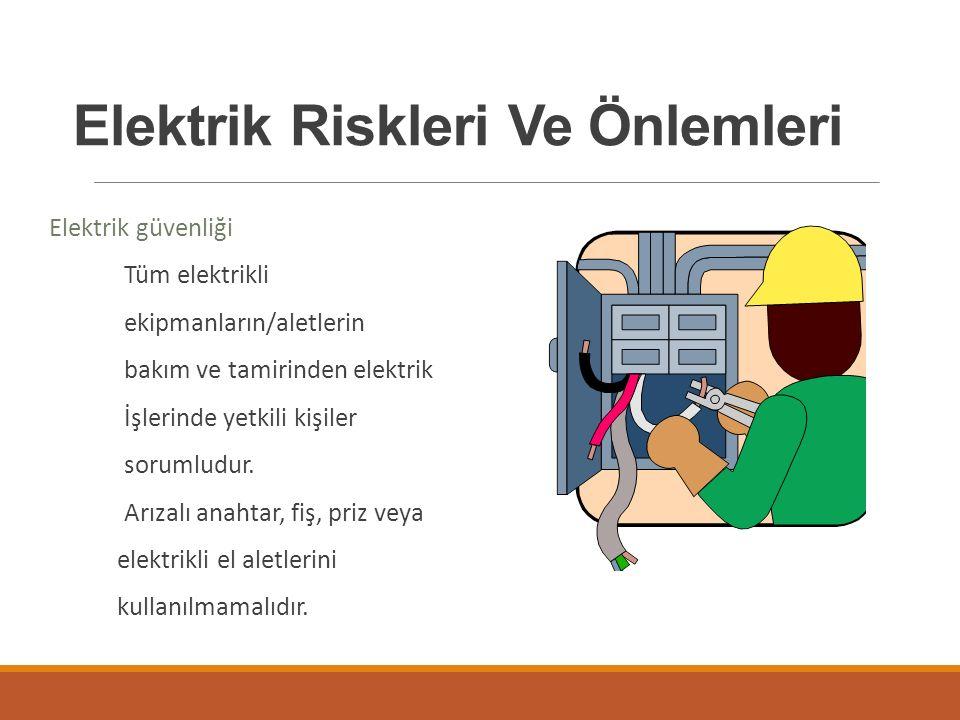 Elektrik Riskleri Ve Önlemleri Elektrik güvenliği Tüm elektrikli ekipmanların/aletlerin bakım ve tamirinden elektrik İşlerinde yetkili kişiler sorumludur.