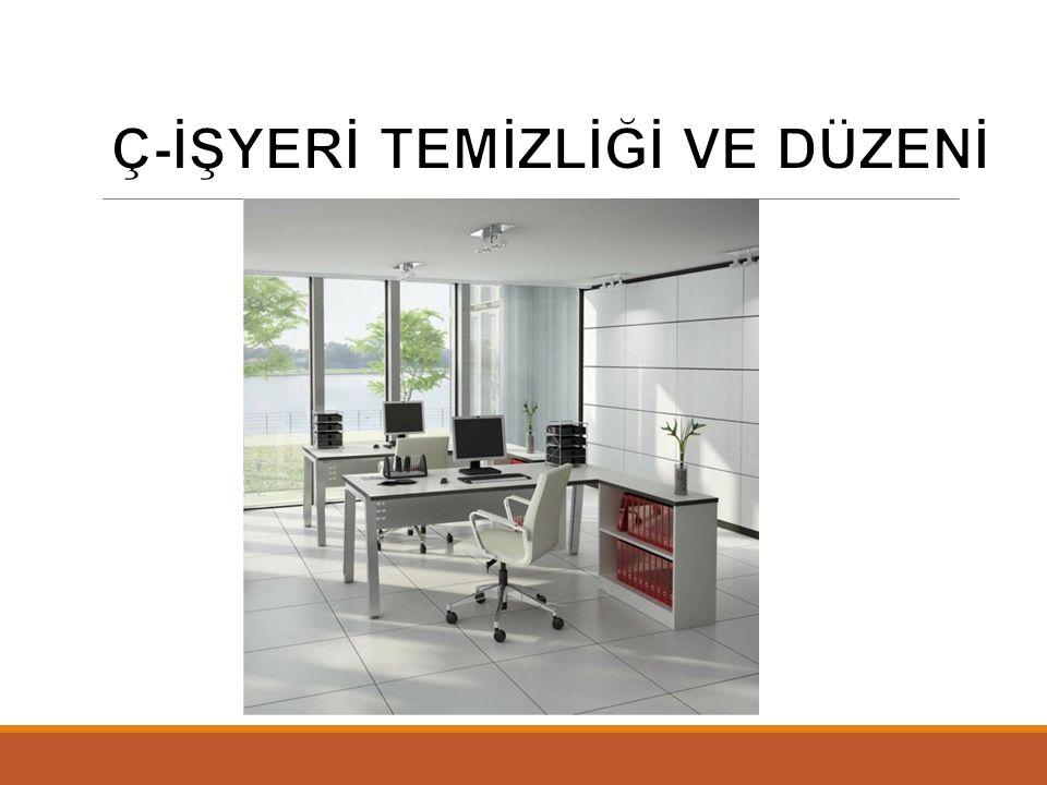 İşyeri Temizliği Ve Düzeni Tertip, düzen, temizlik; Tertip,düzen ve temizlik işlerinde 5S kuralına göre yapılmalıdır.