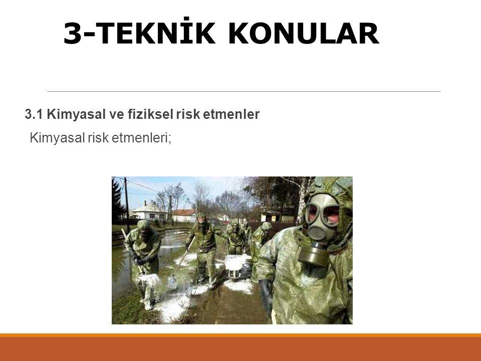 3-TEKNİK KONULAR 3.1 Kimyasal ve fiziksel risk etmenler Kimyasal risk etmenleri;