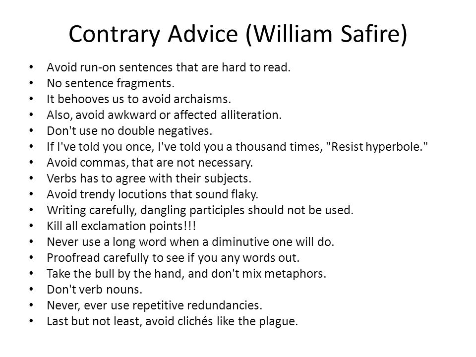 Contrary Advice (William Safire) Avoid run-on sentences that are hard to read.