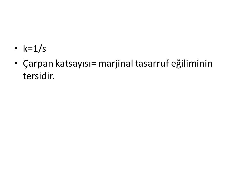 k=1/s Çarpan katsayısı= marjinal tasarruf eğiliminin tersidir.