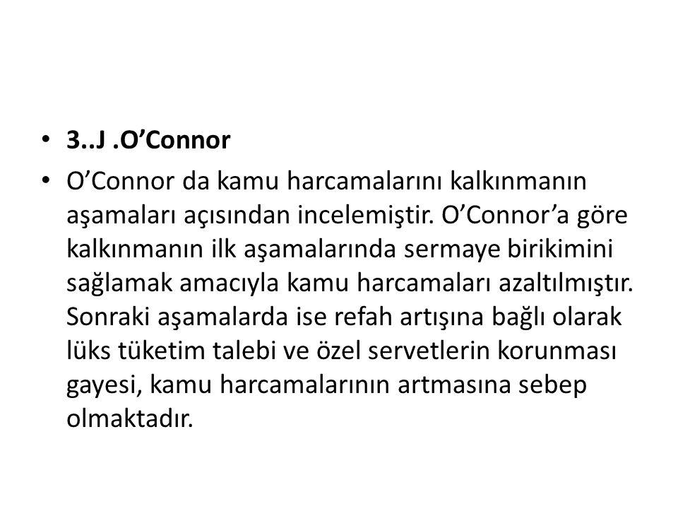 3..J.O'Connor O'Connor da kamu harcamalarını kalkınmanın aşamaları açısından incelemiştir. O'Connor'a göre kalkınmanın ilk aşamalarında sermaye biriki