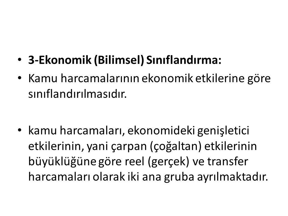 3-Ekonomik (Bilimsel) Sınıflandırma: Kamu harcamalarının ekonomik etkilerine göre sınıflandırılmasıdır. kamu harcamaları, ekonomideki genişletici etki