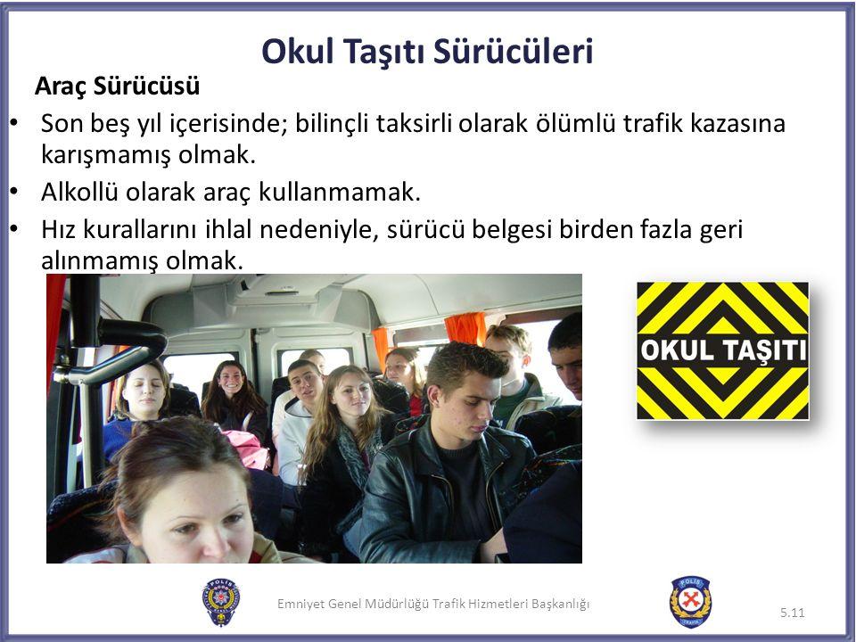 Emniyet Genel Müdürlüğü Trafik Hizmetleri Başkanlığı Okul Taşıtı Sürücüleri Araç Sürücüsü Son beş yıl içerisinde; bilinçli taksirli olarak ölümlü traf