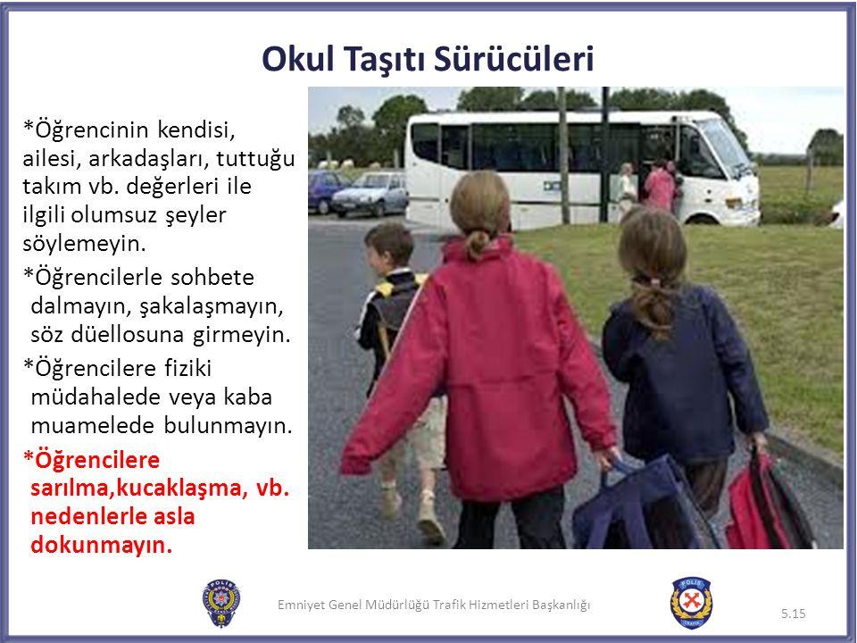 Emniyet Genel Müdürlüğü Trafik Hizmetleri Başkanlığı *Öğrencinin kendisi, ailesi, arkadaşları, tuttuğu takım vb. değerleri ile ilgili olumsuz şeyler s