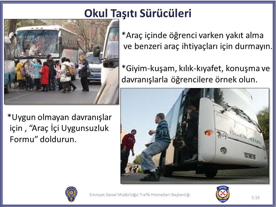 """Emniyet Genel Müdürlüğü Trafik Hizmetleri Başkanlığı *Uygun olmayan davranışlar için, """"Araç İçi Uygunsuzluk Formu"""" doldurun. 5.16 Okul Taşıtı Sürücüle"""