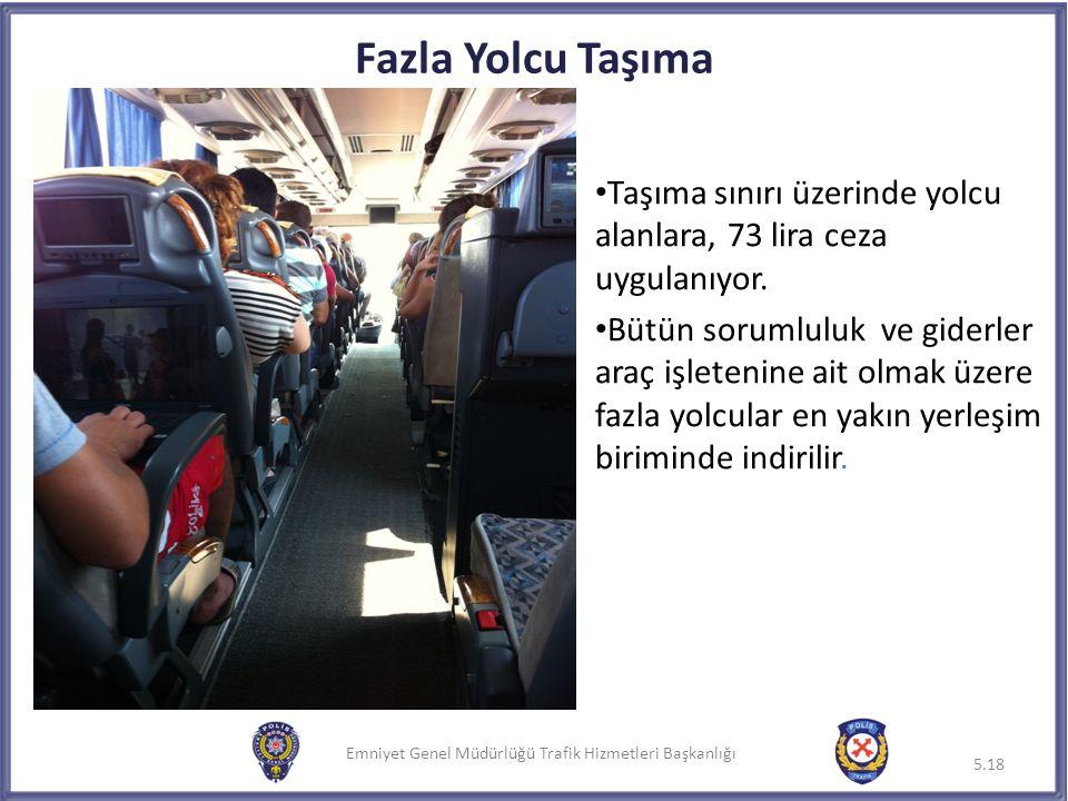 Emniyet Genel Müdürlüğü Trafik Hizmetleri Başkanlığı Fazla Yolcu Taşıma Taşıma sınırı üzerinde yolcu alanlara, 73 lira ceza uygulanıyor. Bütün sorumlu