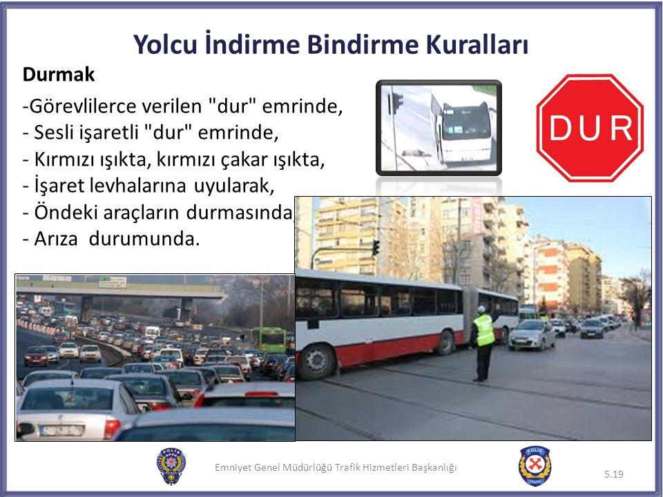Emniyet Genel Müdürlüğü Trafik Hizmetleri Başkanlığı Yolcu İndirme Bindirme Kuralları Durmak -Görevlilerce verilen