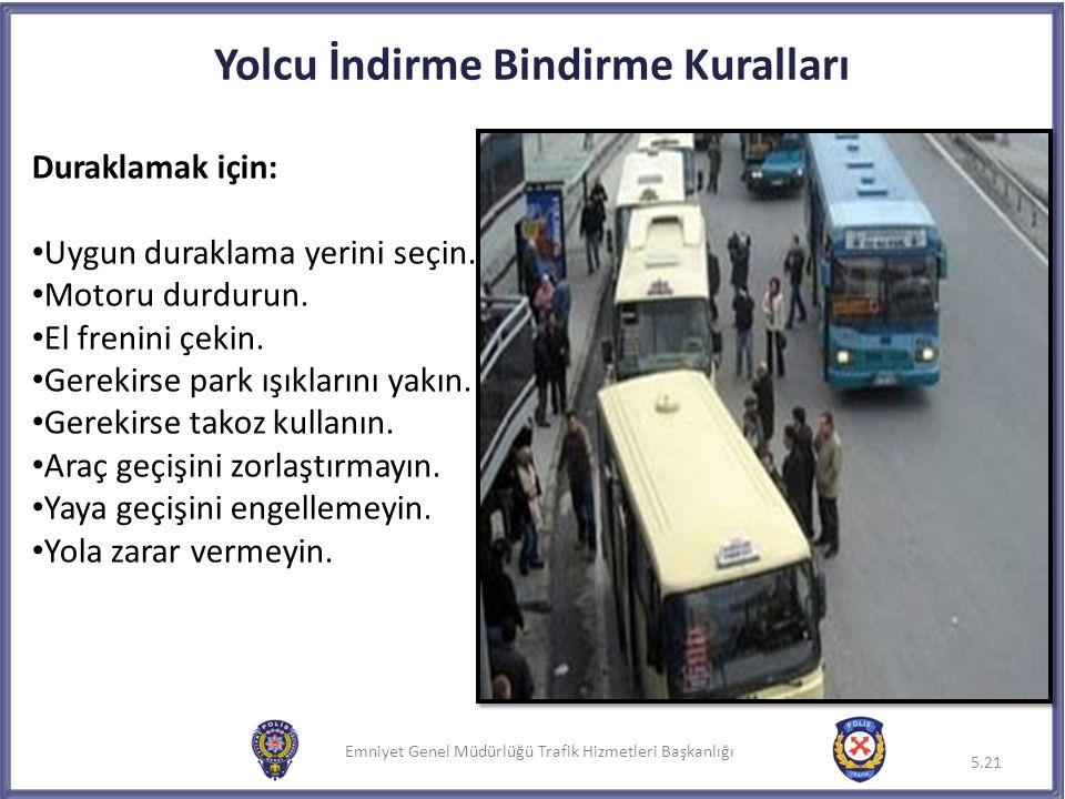 Emniyet Genel Müdürlüğü Trafik Hizmetleri Başkanlığı Yolcu İndirme Bindirme Kuralları Duraklamak için: Uygun duraklama yerini seçin. Motoru durdurun.