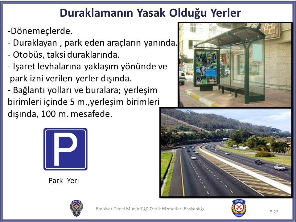 Emniyet Genel Müdürlüğü Trafik Hizmetleri Başkanlığı -Dönemeçlerde. - Duraklayan, park eden araçların yanında. - Otobüs, taksi duraklarında. - İşaret