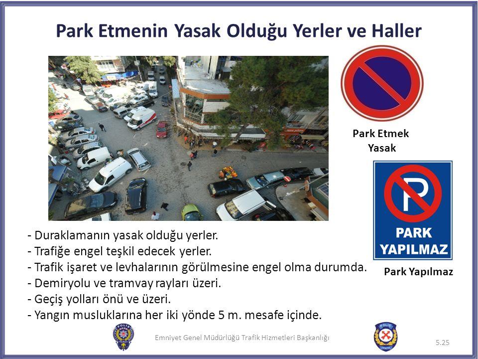 Emniyet Genel Müdürlüğü Trafik Hizmetleri Başkanlığı - Duraklamanın yasak olduğu yerler. - Trafiğe engel teşkil edecek yerler. - Trafik işaret ve levh