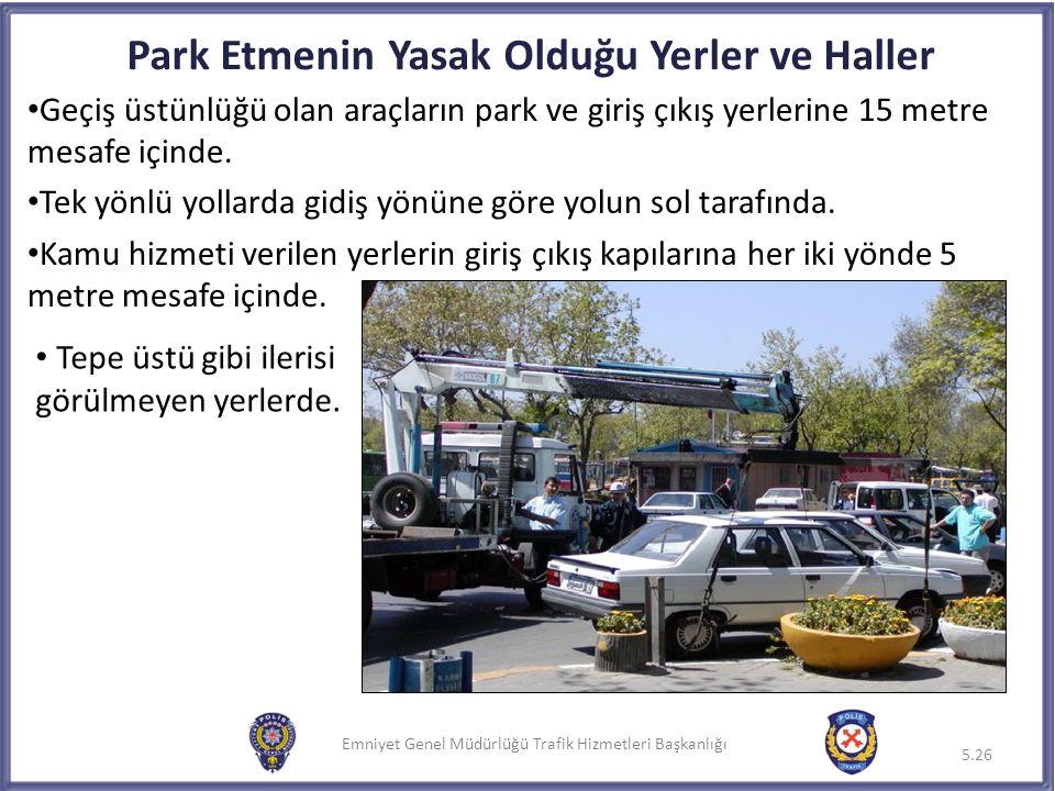 Emniyet Genel Müdürlüğü Trafik Hizmetleri Başkanlığı Geçiş üstünlüğü olan araçların park ve giriş çıkış yerlerine 15 metre mesafe içinde. Tek yönlü yo