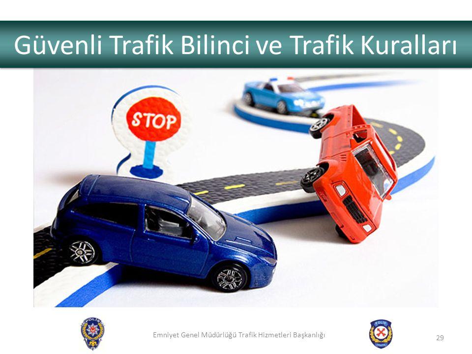 Emniyet Genel Müdürlüğü Trafik Hizmetleri Başkanlığı 29 Güvenli Trafik Bilinci ve Trafik Kuralları