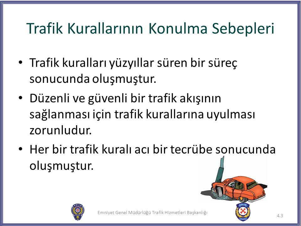 Emniyet Genel Müdürlüğü Trafik Hizmetleri Başkanlığı Trafik Kurallarının Konulma Sebepleri Trafik kuralları yüzyıllar süren bir süreç sonucunda oluşmu