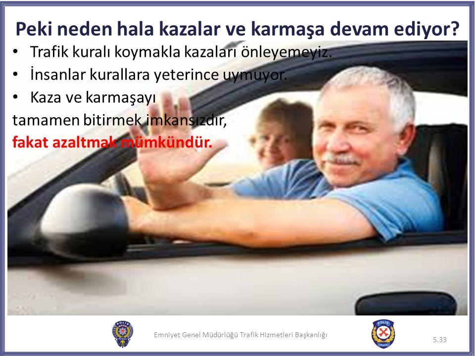 Emniyet Genel Müdürlüğü Trafik Hizmetleri Başkanlığı Peki neden hala kazalar ve karmaşa devam ediyor? Trafik kuralı koymakla kazaları önleyemeyiz. İns