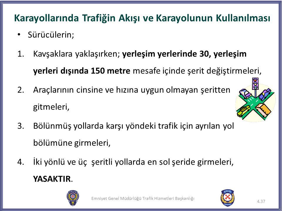 Emniyet Genel Müdürlüğü Trafik Hizmetleri Başkanlığı Karayollarında Trafiğin Akışı ve Karayolunun Kullanılması 4.37 Sürücülerin; 1.Kavşaklara yaklaşır