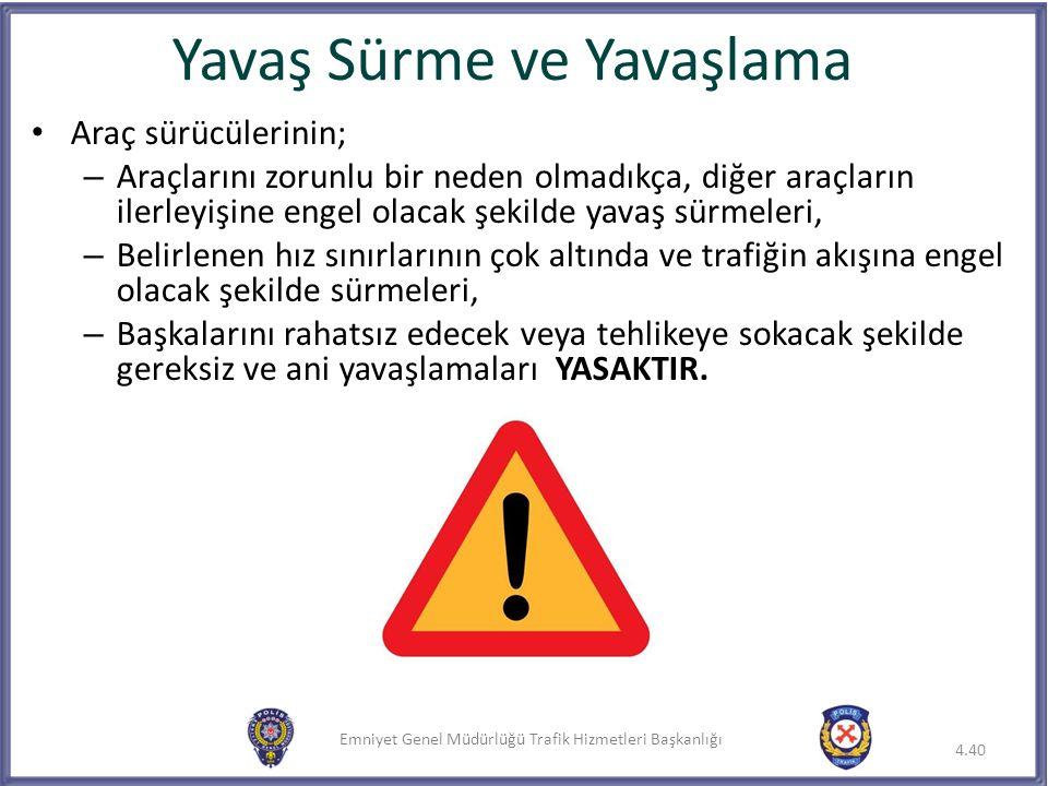 Emniyet Genel Müdürlüğü Trafik Hizmetleri Başkanlığı Yavaş Sürme ve Yavaşlama 4.40 Araç sürücülerinin; – Araçlarını zorunlu bir neden olmadıkça, diğer