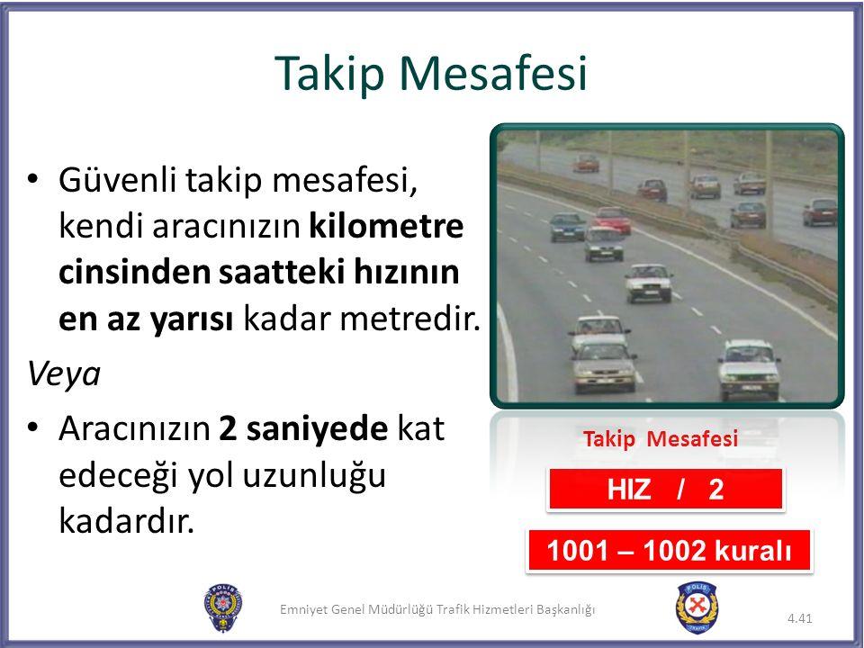 Emniyet Genel Müdürlüğü Trafik Hizmetleri Başkanlığı Takip Mesafesi Güvenli takip mesafesi, kendi aracınızın kilometre cinsinden saatteki hızının en a