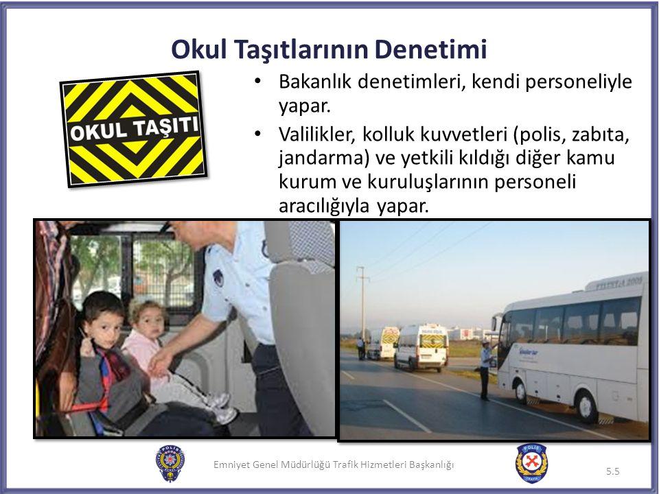 Emniyet Genel Müdürlüğü Trafik Hizmetleri Başkanlığı Okul Taşıtlarının Denetimi Bakanlık denetimleri, kendi personeliyle yapar. Valilikler, kolluk kuv