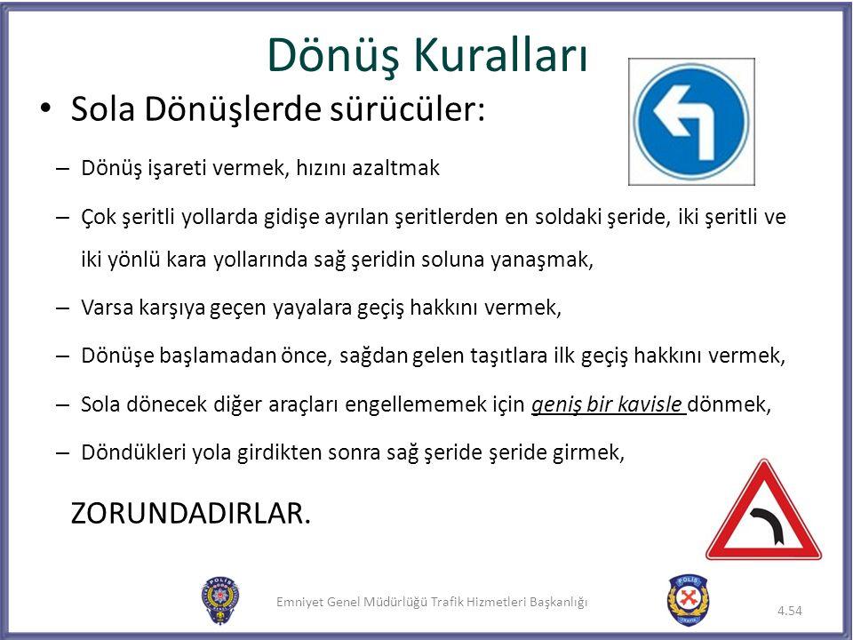 Emniyet Genel Müdürlüğü Trafik Hizmetleri Başkanlığı Dönüş Kuralları Sola Dönüşlerde sürücüler: – Dönüş işareti vermek, hızını azaltmak – Çok şeritli