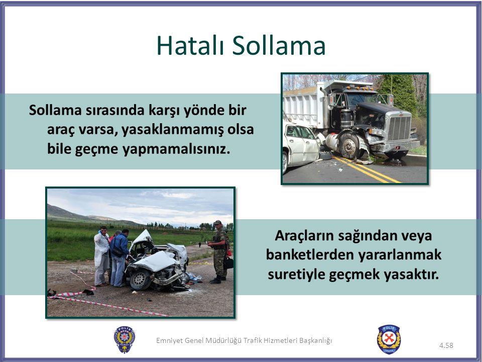 Emniyet Genel Müdürlüğü Trafik Hizmetleri Başkanlığı Hatalı Sollama Sollama sırasında karşı yönde bir araç varsa, yasaklanmamış olsa bile geçme yapmam