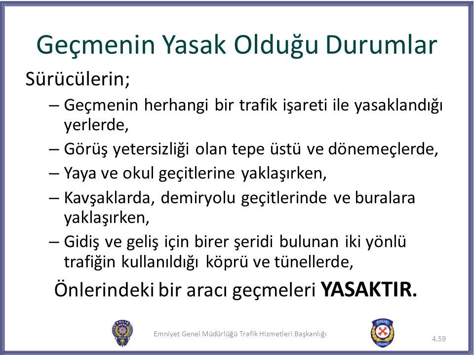 Emniyet Genel Müdürlüğü Trafik Hizmetleri Başkanlığı Sürücülerin; – Geçmenin herhangi bir trafik işareti ile yasaklandığı yerlerde, – Görüş yetersizli