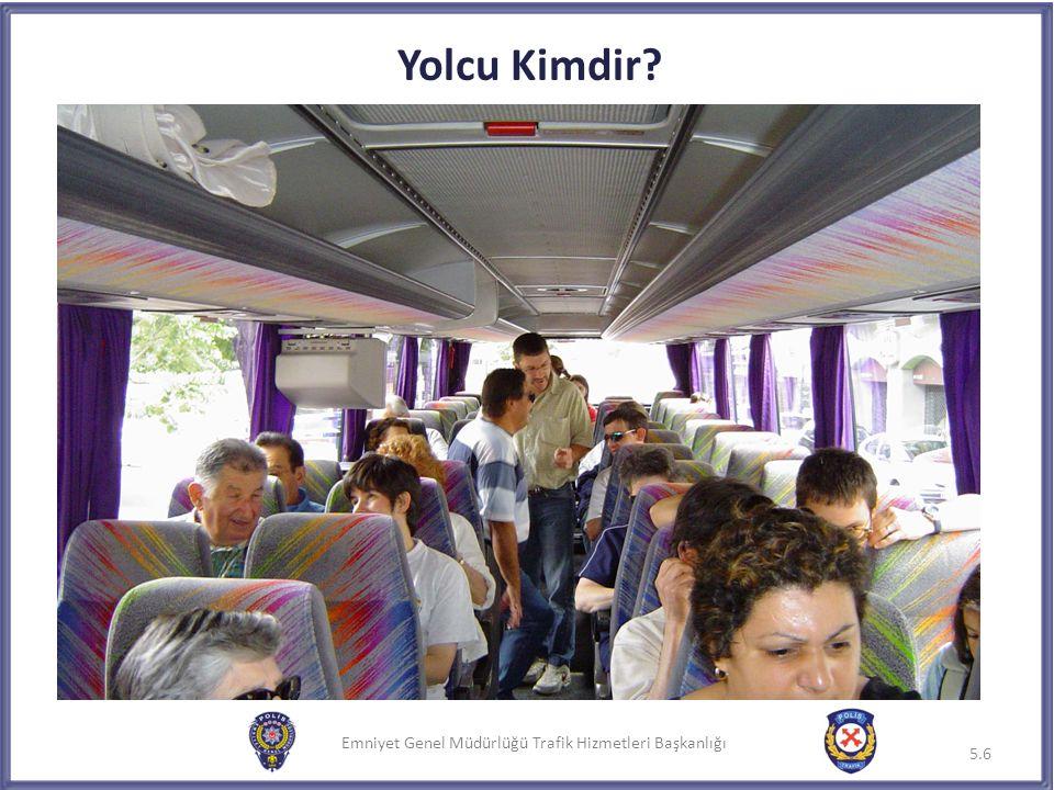 Emniyet Genel Müdürlüğü Trafik Hizmetleri Başkanlığı Sürücü-Yolcu İletişimi Yolcu Kimdir.