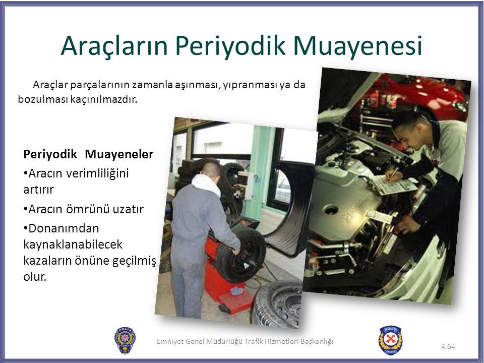 Emniyet Genel Müdürlüğü Trafik Hizmetleri Başkanlığı Periyodik Muayeneler Aracın verimliliğini artırır Aracın ömrünü uzatır Donanımdan kaynaklanabilec