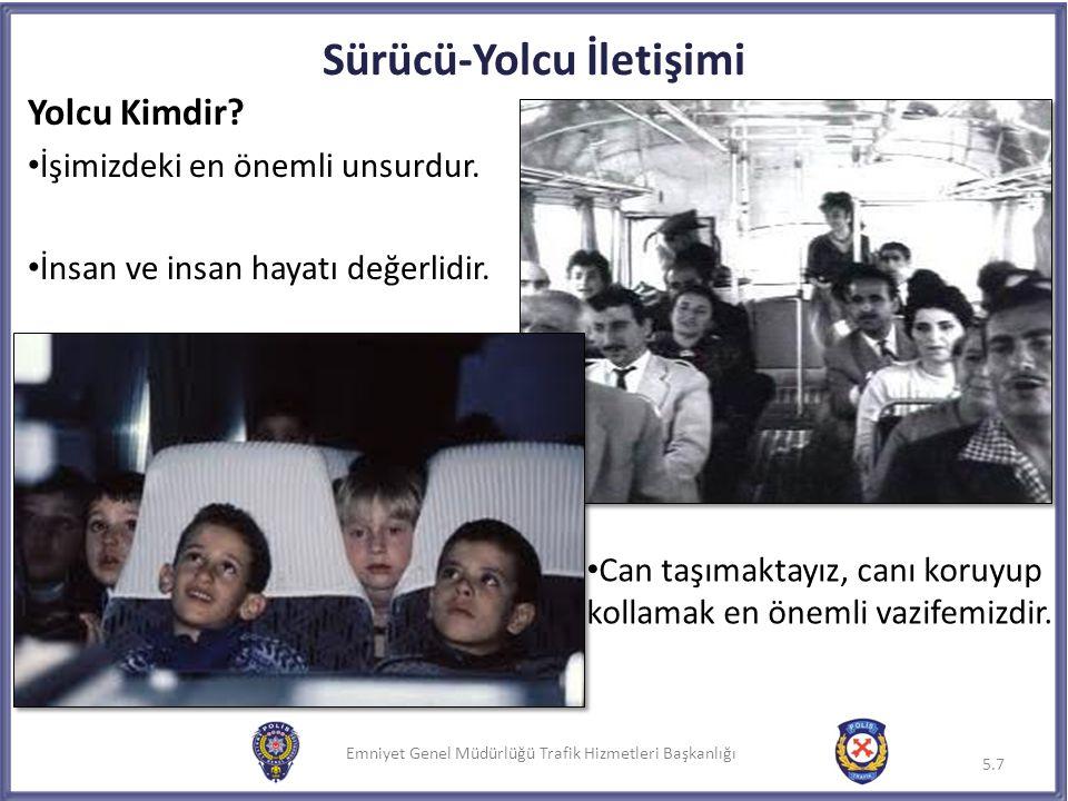 Emniyet Genel Müdürlüğü Trafik Hizmetleri Başkanlığı Sürücü-Yolcu İletişimi Yolcu Kimdir? İşimizdeki en önemli unsurdur. İnsan ve insan hayatı değerli