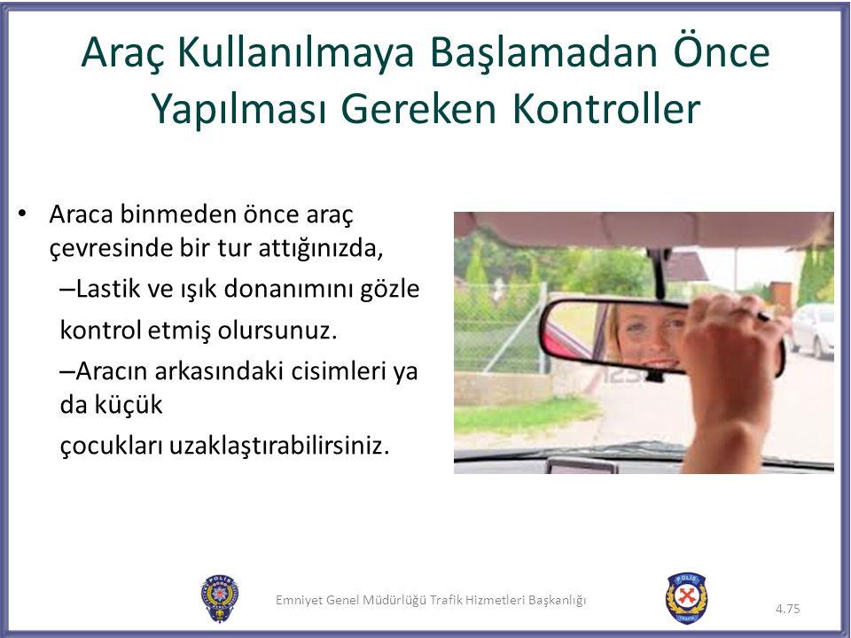 Emniyet Genel Müdürlüğü Trafik Hizmetleri Başkanlığı Araç Kullanılmaya Başlamadan Önce Yapılması Gereken Kontroller Araca binmeden önce araç çevresind