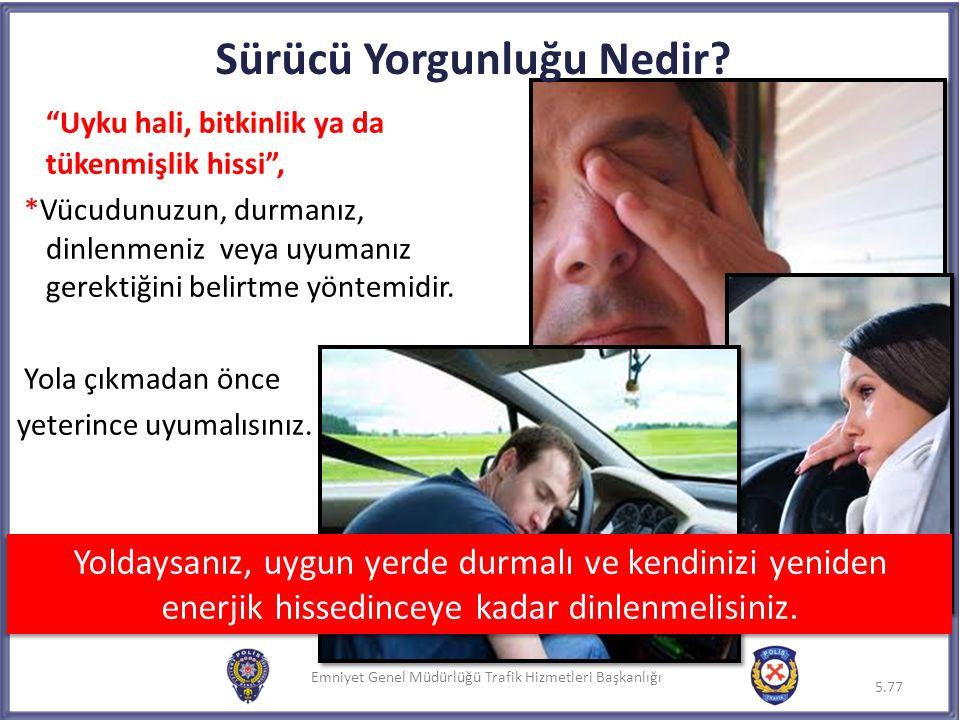"""Emniyet Genel Müdürlüğü Trafik Hizmetleri Başkanlığı Sürücü Yorgunluğu Nedir? """"Uyku hali, bitkinlik ya da tükenmişlik hissi"""", *Vücudunuzun, durmanız,"""