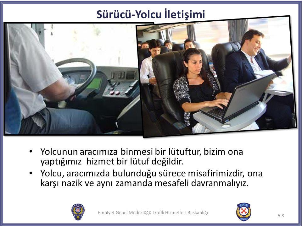 Emniyet Genel Müdürlüğü Trafik Hizmetleri Başkanlığı Sürücü-Yolcu İletişimi Yolcu, bize taleplerini ileten kişidir, bizim işimiz bu talepleri karşılamaktadır.