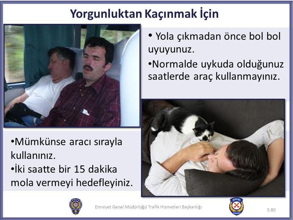 Emniyet Genel Müdürlüğü Trafik Hizmetleri Başkanlığı Yorgunluktan Kaçınmak İçin Yola çıkmadan önce bol bol uyuyunuz. Normalde uykuda olduğunuz saatler