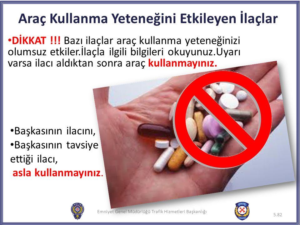 Emniyet Genel Müdürlüğü Trafik Hizmetleri Başkanlığı Araç Kullanma Yeteneğini Etkileyen İlaçlar DİKKAT !!! Bazı ilaçlar araç kullanma yeteneğinizi olu