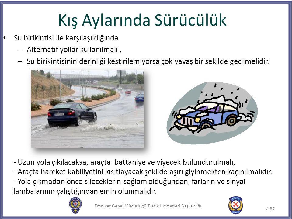 Emniyet Genel Müdürlüğü Trafik Hizmetleri Başkanlığı Su birikintisi ile karşılaşıldığında – Alternatif yollar kullanılmalı, – Su birikintisinin derinl