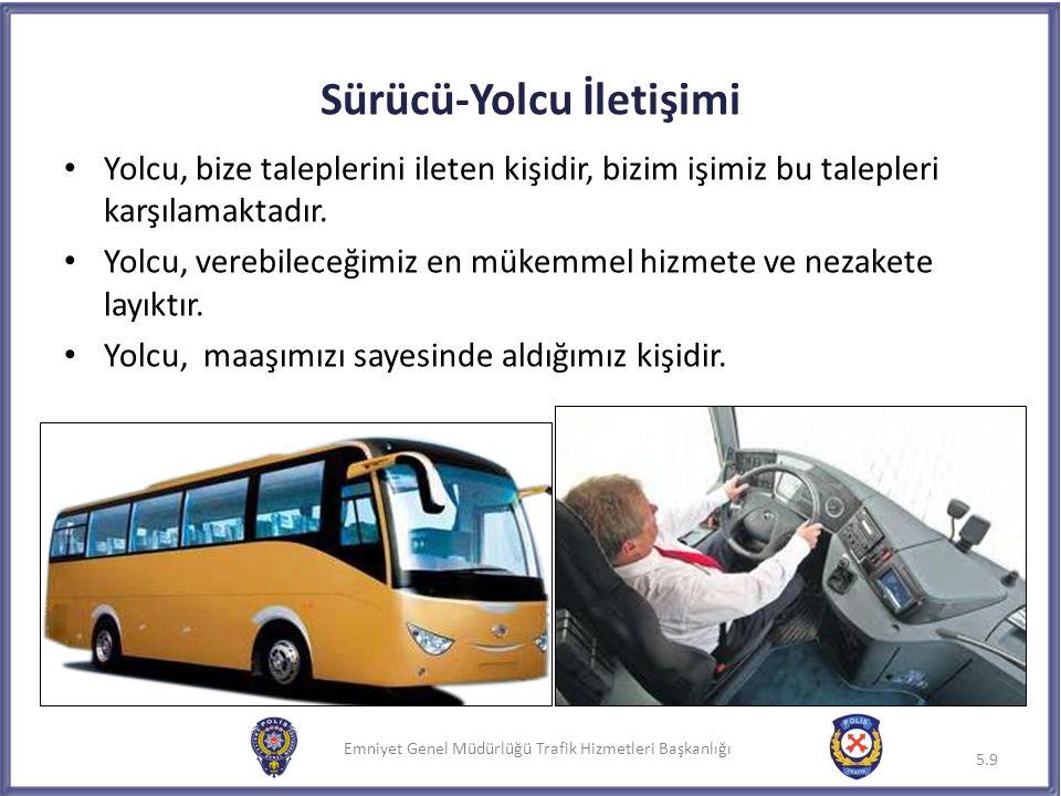 Emniyet Genel Müdürlüğü Trafik Hizmetleri Başkanlığı Sürücü-Yolcu İletişimi Yolcu, bize taleplerini ileten kişidir, bizim işimiz bu talepleri karşılam