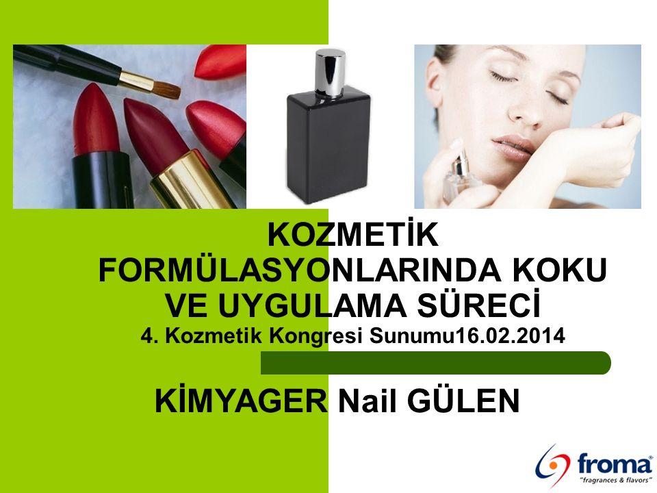 KOZMETİK FORMÜLASYONLARINDA KOKU VE UYGULAMA SÜRECİ 4. Kozmetik Kongresi Sunumu16.02.2014 KİMYAGER Nail GÜLEN