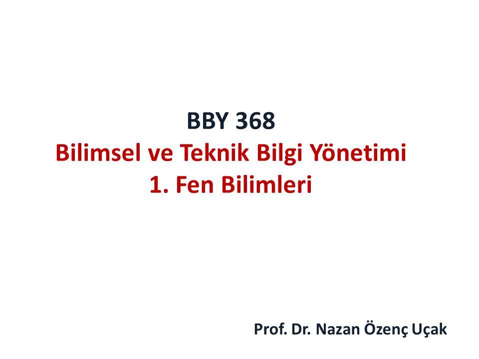 BBY 368 Bilimsel ve Teknik Bilgi Yönetimi 1. Fen Bilimleri Prof. Dr. Nazan Özenç Uçak