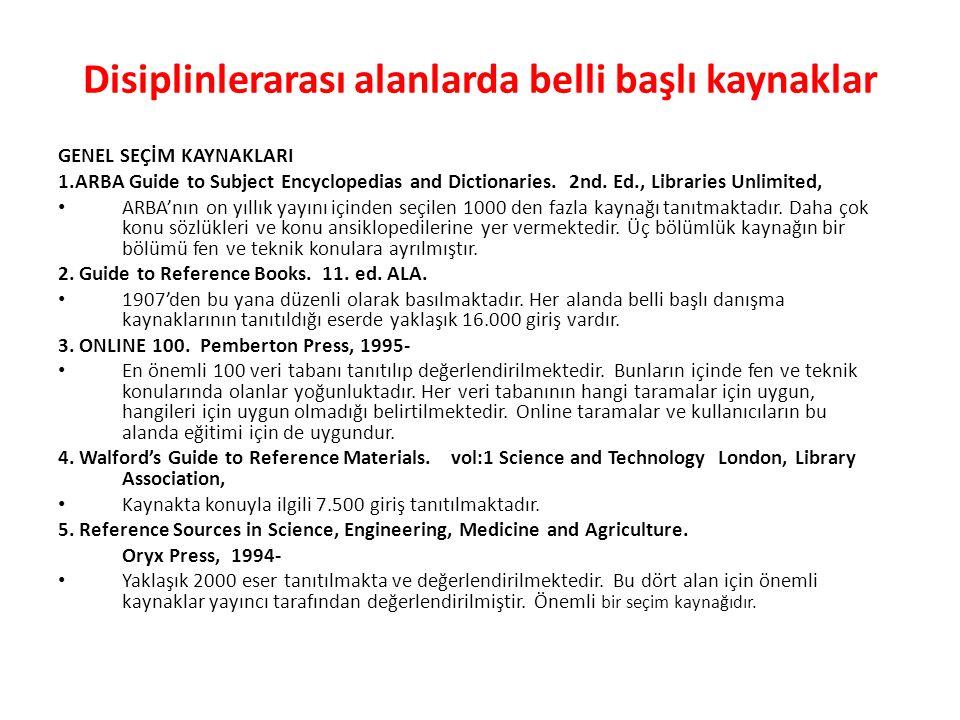 Disiplinlerarası alanlarda belli başlı kaynaklar GENEL SEÇİM KAYNAKLARI 1.ARBA Guide to Subject Encyclopedias and Dictionaries.