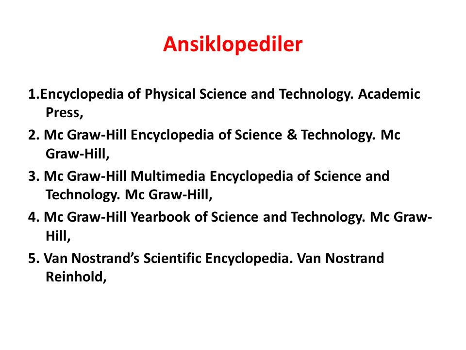 Ansiklopediler 1.Encyclopedia of Physical Science and Technology. Academic Press, 2. Mc Graw-Hill Encyclopedia of Science & Technology. Mc Graw-Hill,