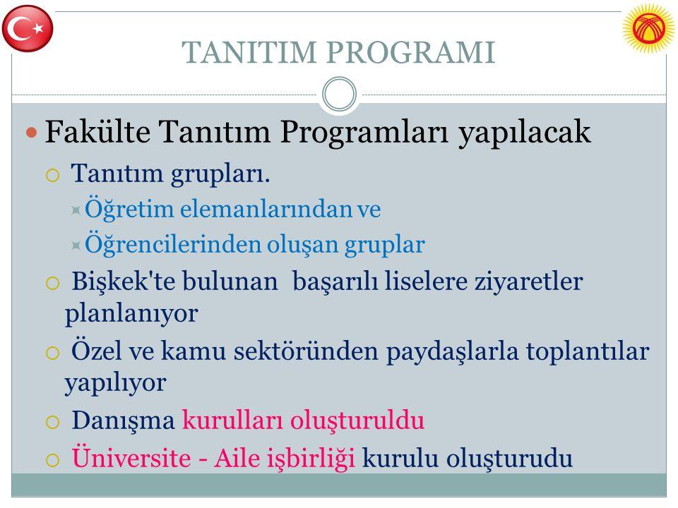 TANITIM PROGRAMI Fakülte Tanıtım Programları yapılacak  Tanıtım grupları.  Öğretim elemanlarından ve  Öğrencilerinden oluşan gruplar  Bişkek'te bu