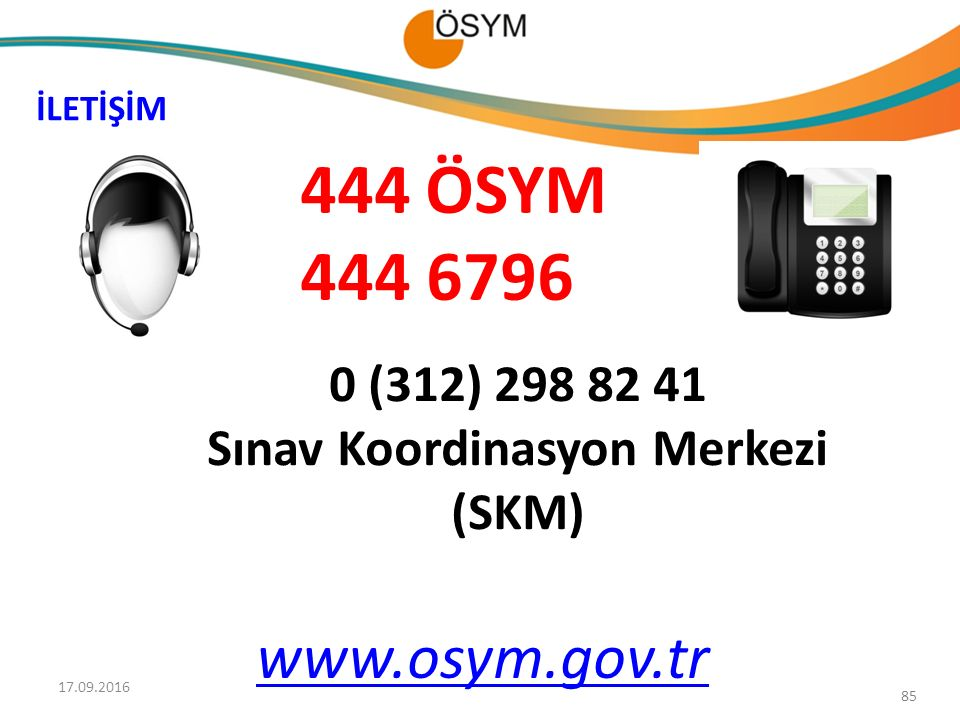85 444 ÖSYM 444 6796 www.osym.gov.tr İLETİŞİM 0 (312) 298 82 41 Sınav Koordinasyon Merkezi (SKM) 17.09.2016