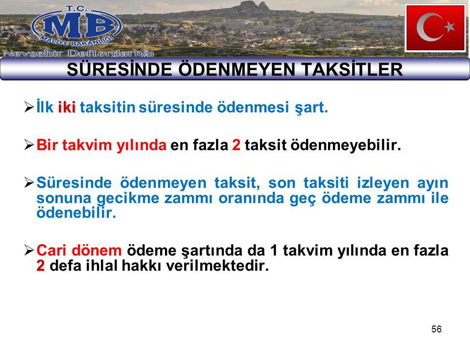56 SÜRESİNDE ÖDENMEYEN TAKSİTLER iki  İlk iki taksitin süresinde ödenmesi şart.